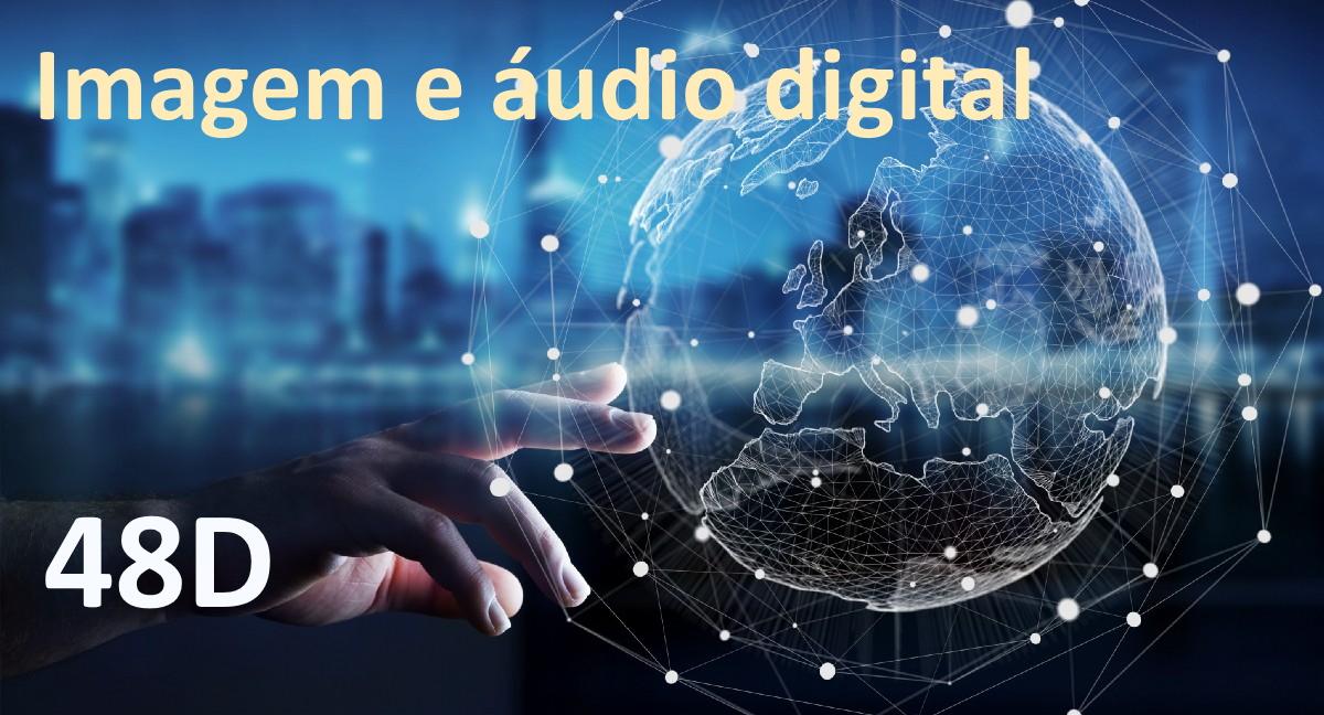 48D-Aplicações Pedagógicas da Multimédia I (Imagem Digital e Áudio Digital)